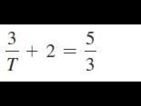 3/T + 2 = 5/3, solve the given equations and check the results.
