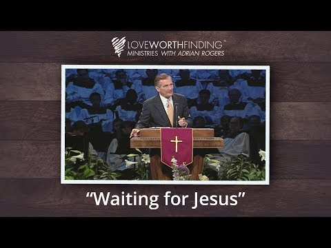 Adrian Rogers: Waiting for Jesus #1995
