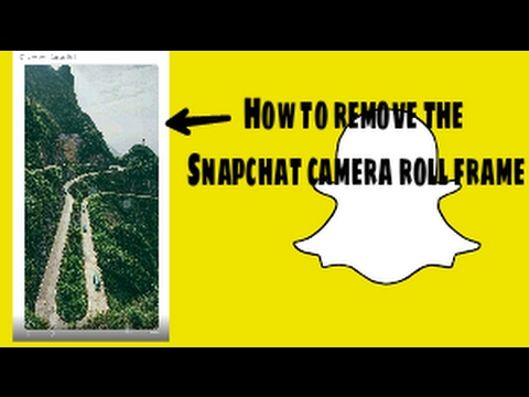 How to remove Snapchat camera roll white Frame 2017