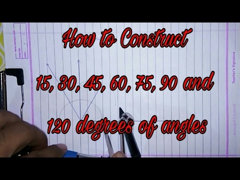 How to construct 15, 30, 45, 60, 75, 90 and 120 degrees of angles