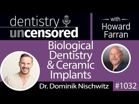 1032 Biological Dentistry & Ceramic Implants with Dr. Dominik Nischwitz : Dentistry Uncensored