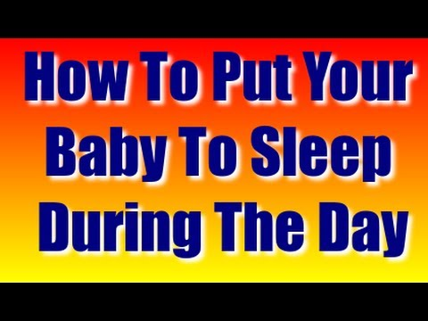 How To Put Your Baby To Sleep During The Day - Fast Way For Babies To Fall Alseep At Day Time