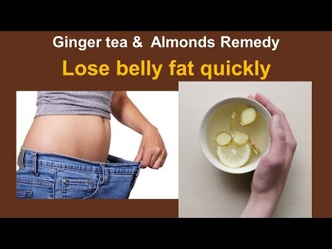 Lose belly fat quickly  with  Ginger tea &  Almonds