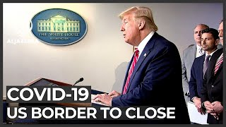 US borders with Mexico and Canada set to close
