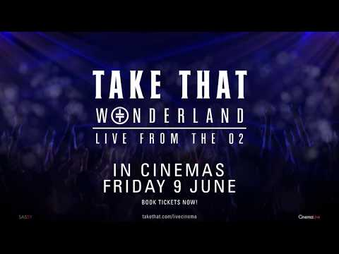 Take That: Wonderland Live from the O2 - IN CINEMAS