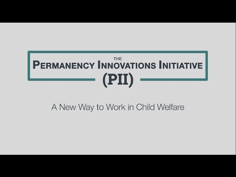 The Permanency Innovations Initiative:  A New Way to Work in Child Welfare