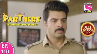 Partners Trouble Ho Gayi Double - Ep 110 - Full Episode - 17th June, 2019