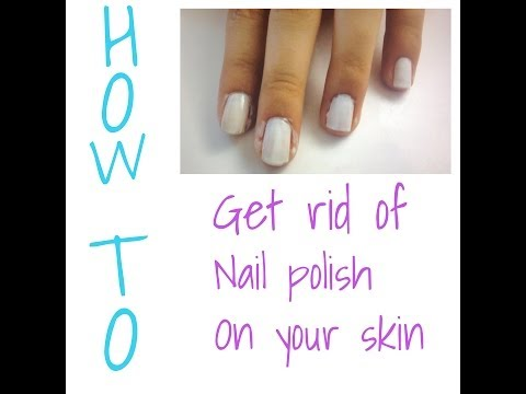 How to get rid of nail polish on your skin