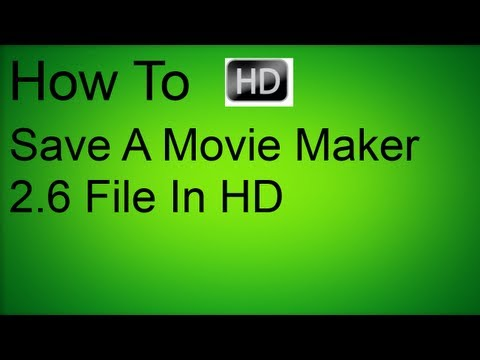 How To Save A Movie Maker 2.6 File In HD