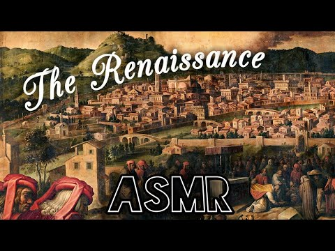 ASMR | History of the Renaissance and the Emergence of Modern Art, Science, and Technology (Whisper)