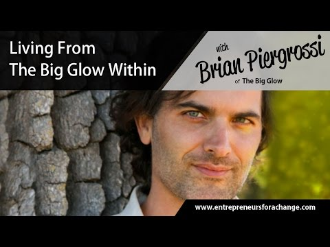 Brian Piergrossi, The Big Glow - Living from the Big Glow Within