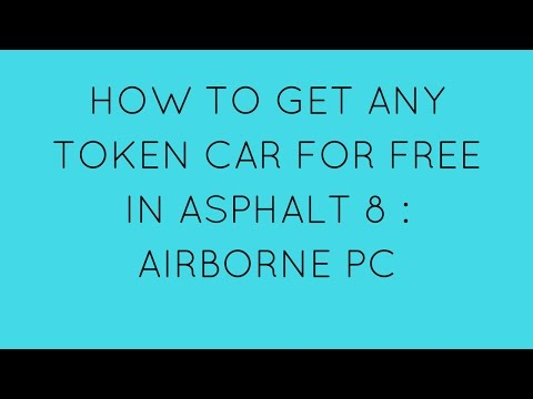 How To Get Any Token Car For Free In Asphalt 8 PC