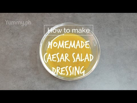 How to Make Homemade Caesar Salad Dressing | Yummy Ph
