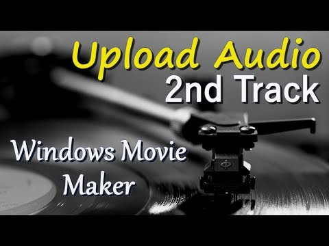 How to Upload your Video Audio as a Second Track within Windows Movie Maker