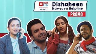 Dishaheen Navyuva Helpline Promo ft. Ahsaas Channa, Ayush Mehra, Sanaya Pithawalla & Pranay Pachauri