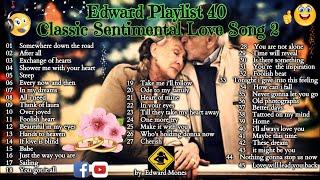 Edward Playlist 40 Classic Sentimental Love Song 2   Classic Love Song #edwardmonesplaylist