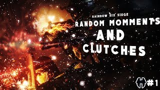 Random Moments And Clutches | Rainbow Six Siege #1