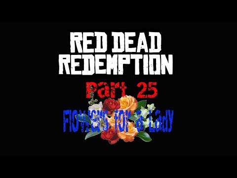 Red Dead Redemption pt 25: Flowers for a Lady