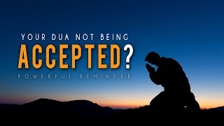Your Dua Not Being Accepted? ᴴᴰ - Then Watch This - Powerful Reminder