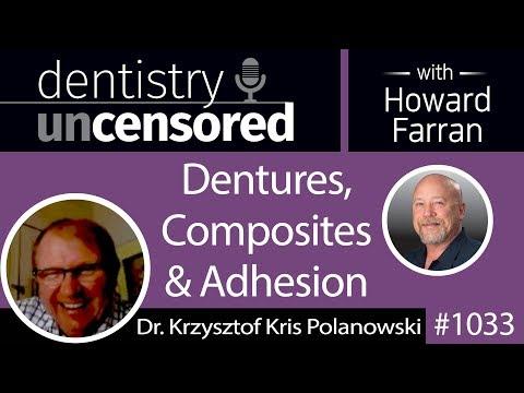 1033 Dentures, Composites & Adhesion with Dr. Krzysztof Kris Polanowski : Dentistry Uncensored