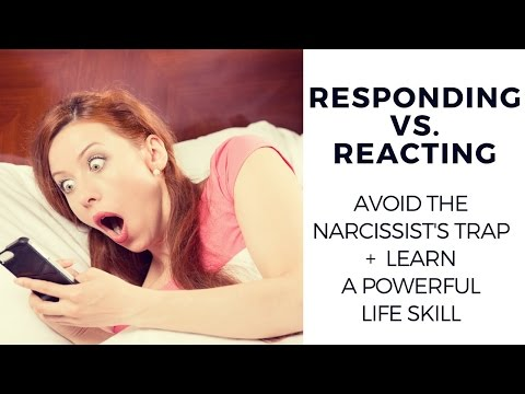 Responding vs. Reacting (How to avoid the narcissist's trap)