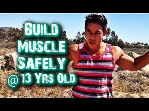 Build Muscle Safely @ 13 Years Old