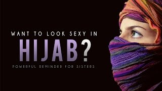 Want To Look Sexy In Hijab? ᴴᴰ - Then Watch This - Powerful Reminder