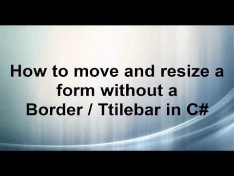 How to move and resize a form without a border And Titlebar C#