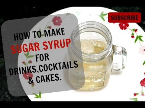 HOW TO MAKE SUGAR SYRUP FOR DRINKS/CAKES/COCKTAILS AT HOME