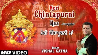 Meri Chintapurni Maa I VISHAL KATNA I Latest Devi Bhajan I Full HD Video Song