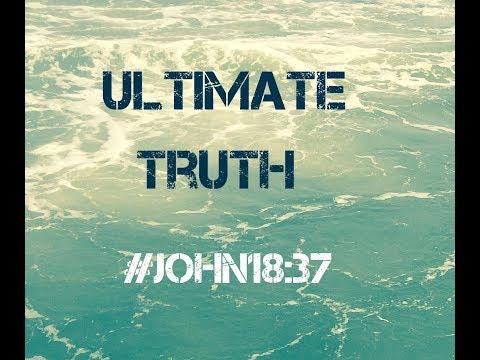 ULTIMATE TRUTH (John 18:37)