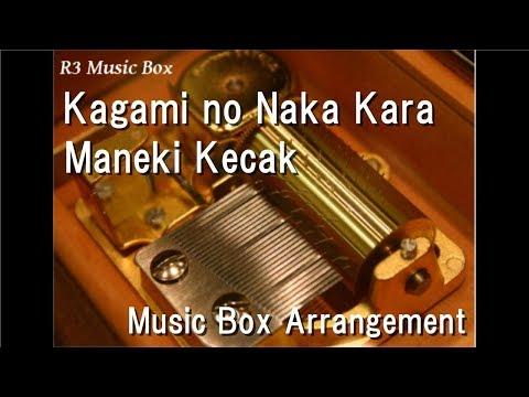 Kagami no Naka Kara/Maneki Kecak [Music Box] (Anime