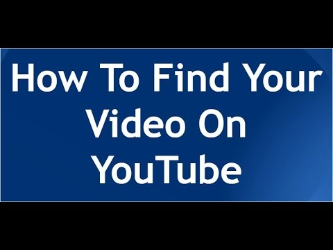 How To Find Your Video On YouTube