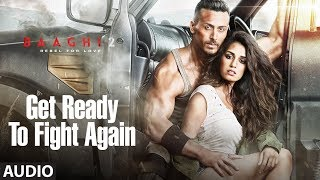 Get Ready To Fight Again Full Audio Song | Baaghi 2 | Tiger Shroff | Disha Patani | Ahmed Khan
