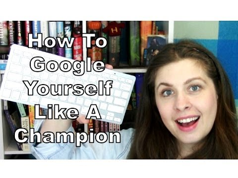 How to Google Yourself Like a Champion