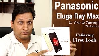 Panasonic Eluga Ray Max Unboxing & First Look | 1st Time on Sharmaji Technical
