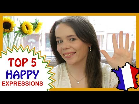 TOP 5 HAPPY FRENCH PHRASES / EXPRESSIONS / IDIOMS
