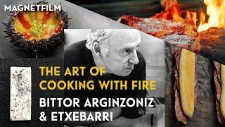 THE ART OF COOKING WITH FIRE   BITTOR ARGINZONIZ & ETXEBARRI (Official Trailer) HD1080