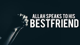 ALLAH SPEAKS TO HIS BEST FRIEND