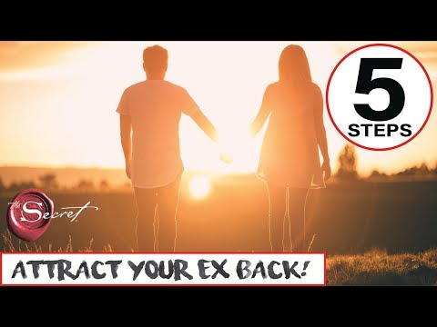 5 Steps to Attract Your EX Back Into Your Life Using The Law of Attraction