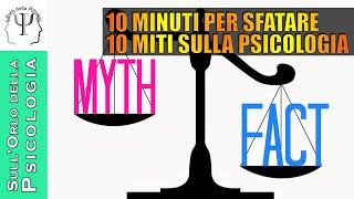 10 minuti per sfatare 10 miti sulla Psicologia