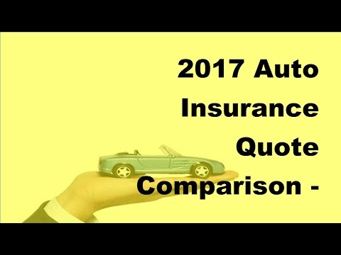2017 Auto Insurance Quote Comparison |  A Crucial Step in Buying The Best Insurance Policy