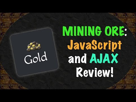 Mining Ore: Javascript and AJAX Review!