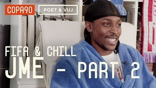 FIFA and Chill with JME - Part 2 | Poet & Vuj Present!