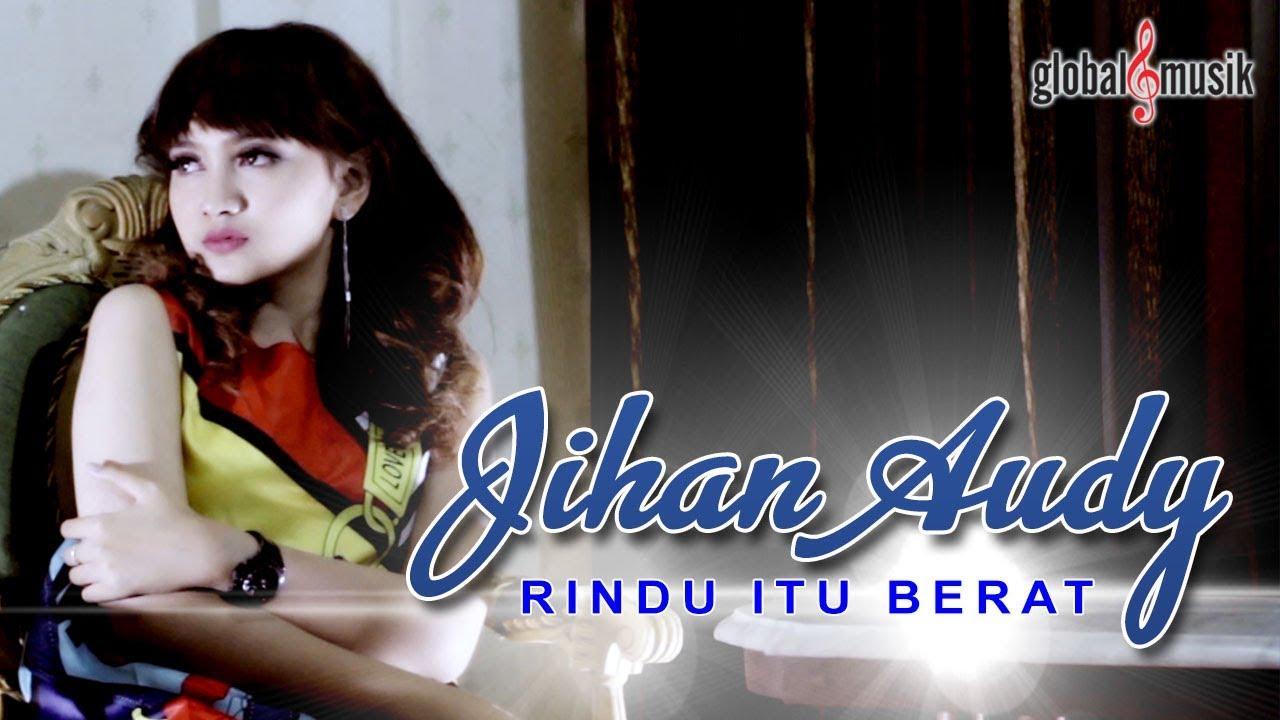 Rindu Itu Berat - Jihan Audy