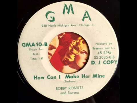 Bobby Roberts - How Can I Make Her Mine