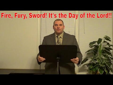 Fire, Fury, Sword!  It's the Day of the Lord!!