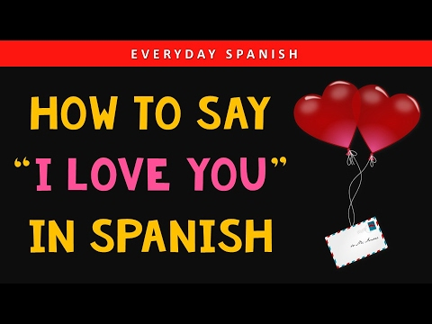 How to say I LOVE YOU in Spanish & Love Phrases (SUBS IN ENGLISH)