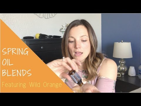 My Favorite Spring Oil Blends | Featuring Wild Orange | April 2018