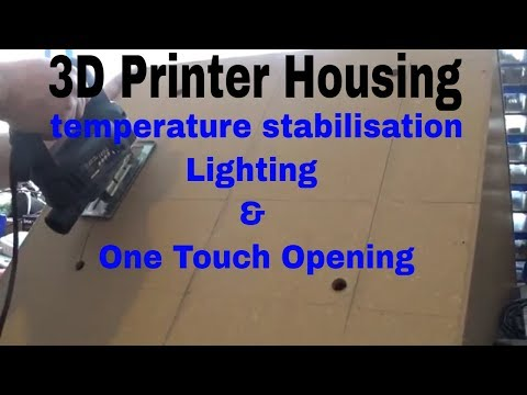 3D Printer Housing, Temperature stabilisation, Lighting & Auto Opening